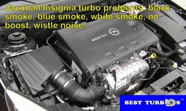 vauxhall-insignia-turbo-problems-black-smoke-blue-smoke-white-smoke-no-boost-wistle-noise-limp-mode